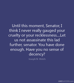 Until this moment, Senator, I 