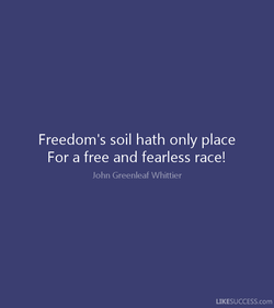 Freedom's soil hath only place 