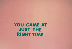 YOU CAME AT 