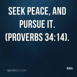 SEEK PEACE, AND 