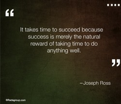 It takes time to succeed because 