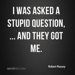 I WAS ASKED A 