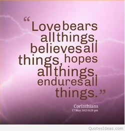 Love bears allthings believesali things hopes allthings enduresall things. Corinthians 17 May 2013 8:29 pm