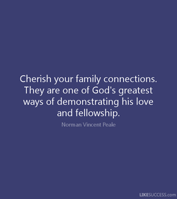 Cherish your family connections. 