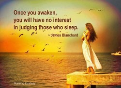 Once you awaken, you will have no interest in judging those who sleep. - dawfes Blanchard