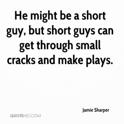 He might be a short 