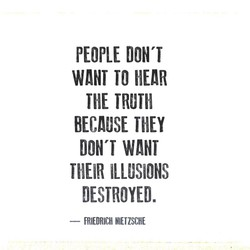 PEOPLE DON'T WANT TO TIE BECAUSE DON'T WANT ILLUSIONS DESTROYED. — FRIEDRICH NIETZSCHE