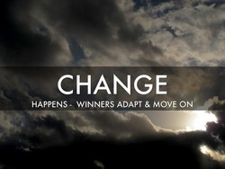 CHANGE HAPPENS- WINNERS ADAPT & MOVE ON