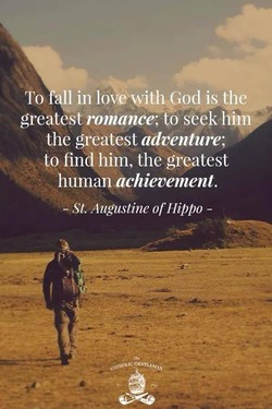 lin love with God is phe greatest seeR himse the greatest adventure; to find him, the greatest human achievement. - St. Augustine of Hippo - p,