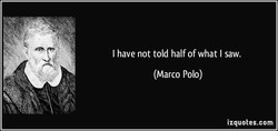 I have not told half of what I saw. 