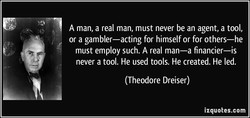 A man, a real man, must never be an agent, a tool, 
