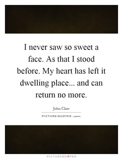 I never saw so sweet a 