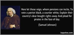 Here let those reign, whom pensions can incite, To 