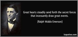 Great hearts steadily send forth the secret forces 
