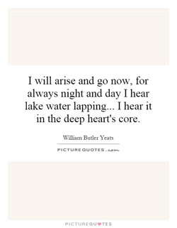 I will arise and go now, for 
