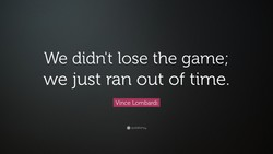 We didn't lose the game; 