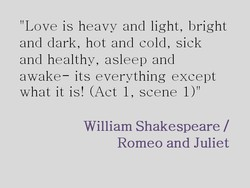 Love is heavy and light, bright 