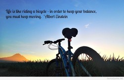 We lüfe ridinq a bicycle - in order tc Keep gour bcdance, 