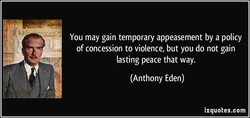 You may gain temporary appeasement by a policy 