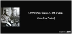 Commitment is an act, not a word. 