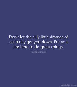 Don't let the silly little dramas of 