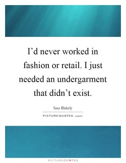 I'd never worked in 