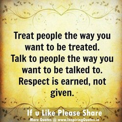 Treat people the way you 