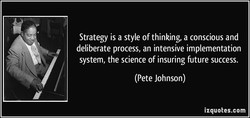 Strategy is a style of thinking, a conscious and 