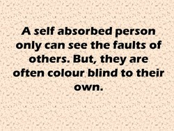 A self absorbed person 