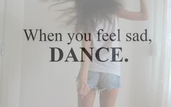 When you feel sad, 