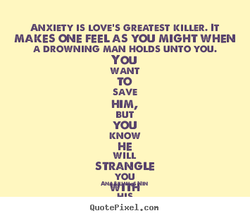 ANXIETY IS LOVE'S GREATEST KILLER. IT 