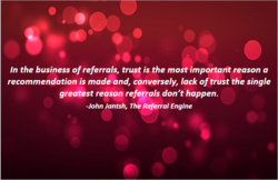 In the business of referrals, trust is the mostimportaht reason a 
