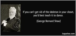If you can't get rid of the skeleton in your closet, 