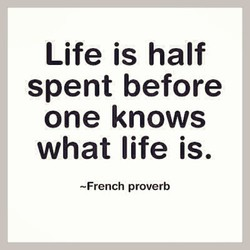 Life is half 