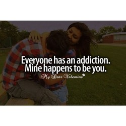 Everyone has an addiction. 