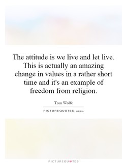 The attitude is we live and let live. 