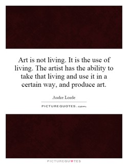 Art is not living. It is the use of 