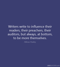 Writers write to influence their 