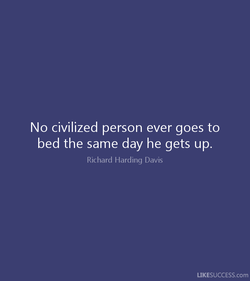 No civilized person ever goes to 