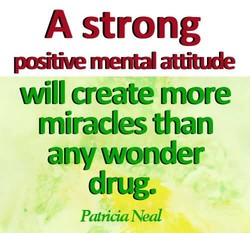 A strong poätiæ menW atiude will create more miracles than any wonder drug. PatiåaNeal