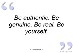 Be authentic. Be 