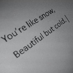 You' re like snow, 