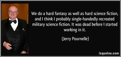 We do a hard fantasy as well as hard science fiction, 