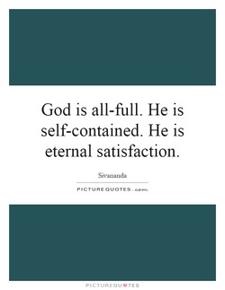 God is all-full. He is 