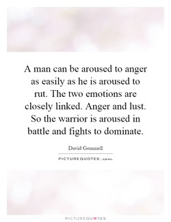 A man can be aroused to anger 
