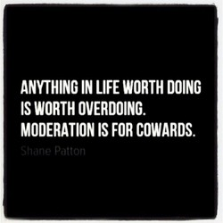 ANYTHING IN LIFE WORTH DOING 
