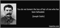 You do not lament the loss of hair of one who has 
