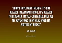 '1 DON'T HAVE MANY FRIENDS. ITS NOT 