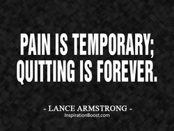 PAIN IS TEMPORARY; 