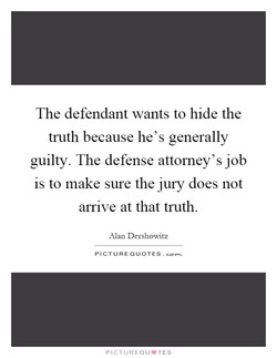 The defendant wants to hide the